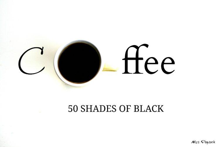 coffee - 50 shades of black# - Kopie
